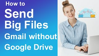 How to send big files on Gmail without Google Drive