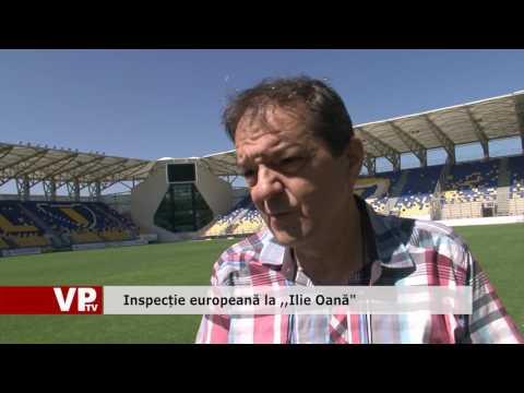 """Inspecție europeană la ,,Ilie Oană"""""""