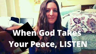 When God takes your peace, LISTEN