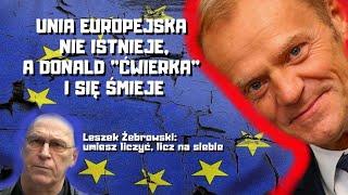 Leszek Żebrowski: NIE MA DLA NAS RATUNKU! Unia (Europejska) czuwa, ale w razie draki, Unia w krzaki!