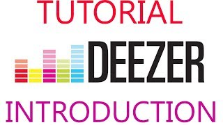 Deezer tutorial and introduction