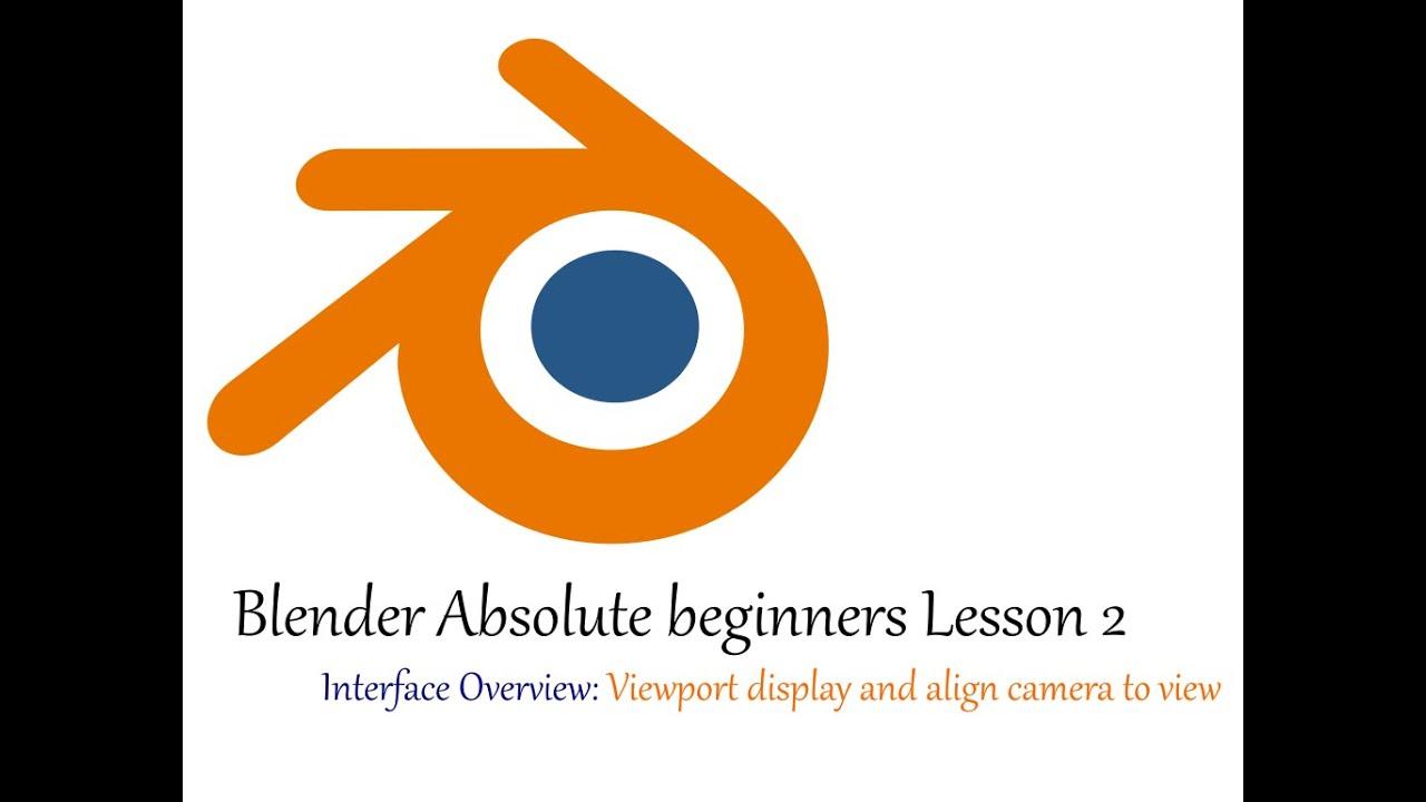 Blender 3D.  Interface Viewport Display Align Camera.Absolute basic beginner Tutorial. Lesson 2.