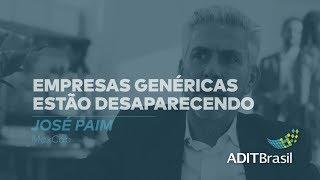 Empresas genéricas estão desaparecendo - José Paim