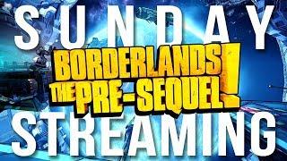 Sunday Streaming - Borderlands: The Pre-Sequel!