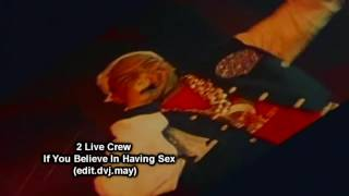 2 Live Crew   If You Believe In Having Sex. (edit.dvj.may) demo