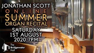 JONATHAN SCOTT SUMMER ORGAN RECITAL AT THE BRIDGEWATER HALL SATURDAY 1st AUGUST 2020 7PM UK TIME