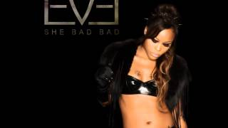 Eve @TheRealEve -She Bad Bad 2012 (Full Version)