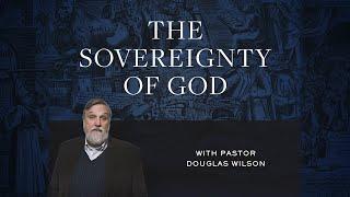 The Sovereignty of God | Douglas Wilson (Reformed Basics #1)