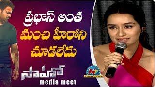 Shraddha Kapoor Superb Words About Prabhas   Saaho Team Press Meet   NTV Entertainment