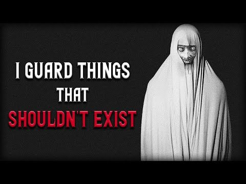 I Guard Things That Shouldn't Exist | Scary Stories | Creepypasta | Nosleep