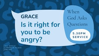 """5.30pm Service: """"Grace: 'Is it Right for You to Be Angry?'"""" (Sunday 30 August 2020)"""