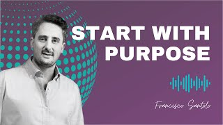 Francisco Santolo: Start with Purpose