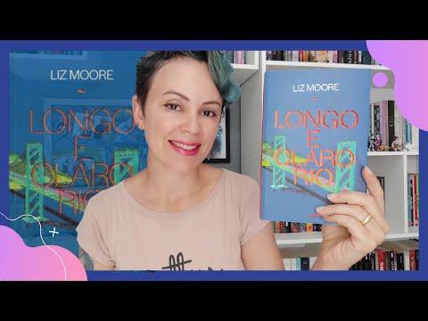Longo e Claro Rio, Liz Moore