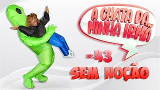 A CHATA DA MINHA IRMÃ 43/SEM NOÇÃO