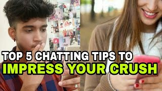 How to impress your crush | 5 easy chatting tricks to impress your crush | Best ways to impress her