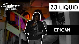 ZJ Liquid | Epican | Jussbuss Mic Sessions | Season 1 | Episode 1