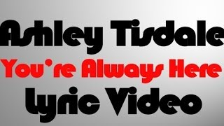 Ashley Tisdale - You're Always Here (Lyric Video)
