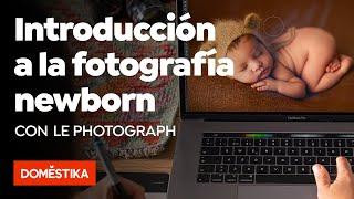 Introducción A La Fotografía Newborn - Curso Online De Le Photograph