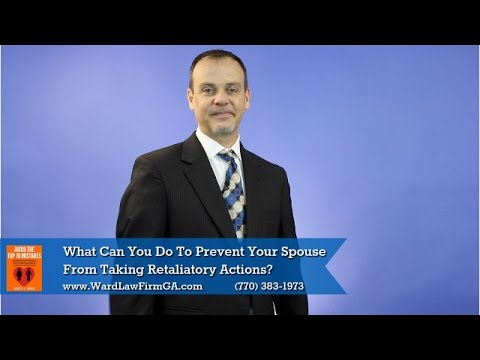 Divorce Lawyers Duluth | What Can You Do To Prevent Your Spouse From Taking Retaliatory Actions?