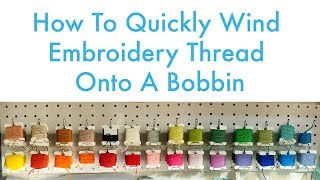 How To | Quickly Wind Embroidery Thread Onto A Bobbin