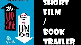 The Upside of Unrequited Short Film/Book Trailer