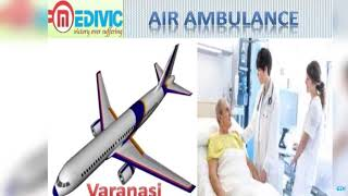 Get Air Ambulance Service in Bokaro and Varanasi by Medivic Aviation
