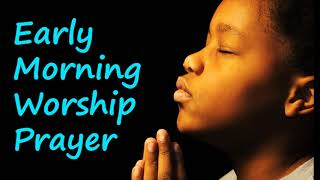 Early Morning prayer worship songs Latest Nigerian gospel music 2018