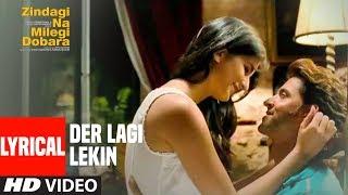 Lyrical : 'Der Lagi Lekin' | Zindagi Na Milegi Dobara | Hrithik Roshan, Farhan Akhtar