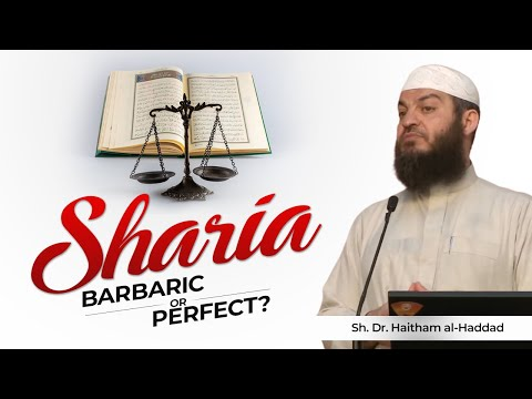 Sharia: Barbaric or Perfect? - Sh. Dr. Haitham al-Haddad