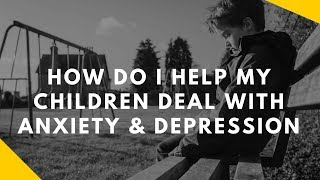 Mental Health: How do I help my children with anxiety/depression/panic attacks | Parenting