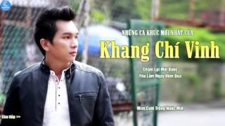 Những Ca Khúc Nhạc Trẻ Hay Nhất Khang Chí Vinh 2015 - Album Yêu Lắm Ngày Hôm Qua