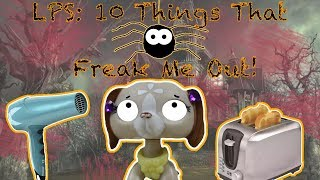 LPS: 10 Things That Freak Me Out!