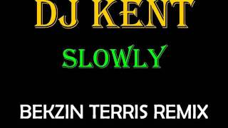 DJ KENT FT RJ BENJAMIN - SLOWLY (BEKZIN TERRIS REMIX)