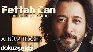 Fettah Can - Sen En Çok Aşksın (Albüm Teaser)