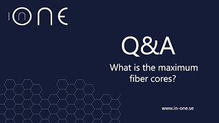 What is the maximum fiber cores?