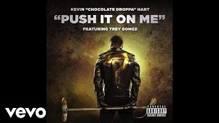 Kevin 'Chocolate Droppa' Hart - Push It On Me (From 'What Now'/Audio) ft. Trey Songz