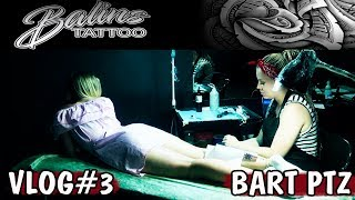 Bart Ptz Влог # 3 - BALINS TATTOO (vlog#3)