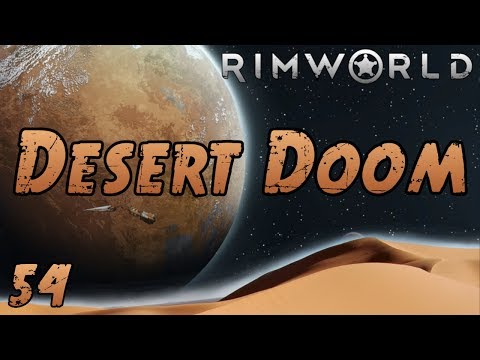 "Rimworld: Desert Doom - Part 54: ""It's Raining Mechs…"""