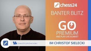 Banter Blitz Chess with IM Christof Sielecki (ChessExplained) - August 15, 2018