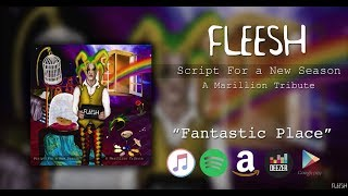 """Fleesh - Fantastic Place (from """"Script for a New Season"""" - A Marillion Tribute)"""