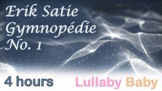 ✰ 4 HOURS ✰ Erik Satie GYMNOPEDIE 1 Piano ♫ Long loop ♫ Lullaby Baby Sleep Music