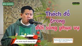 Thách đố trong đời sống phục vụ - Lm. Antôn Nguyễn Quang Chẩn