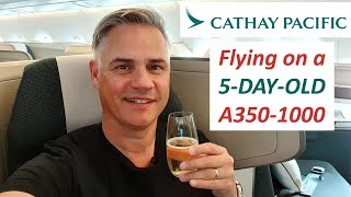 Cathay Pacific Business Class On A 5 DAY OLD A350 1000