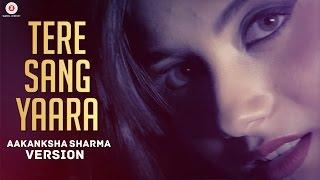 Tere Sang Yaara - Aakanksha Sharma Version   - YouTube