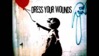 Dress Your Wounds -Throw Your Life Away