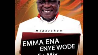 Mc Abraham - Emma Ena Enye Wode Ep Mix