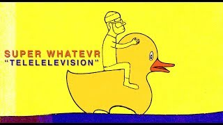 Super Whatevr   Telelelevision