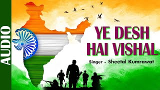 Freedom Anniversary | Ye Desh Hai Vishal |Sheetal Kumrawat | Hindi Patriotic Song | Independence Day