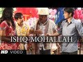 WELCOME TO THE ISHQ MOHALLAH FULL VIDEO SONG CHASHME BADDOOR | ALI ZAFAR, SIDDHARTH