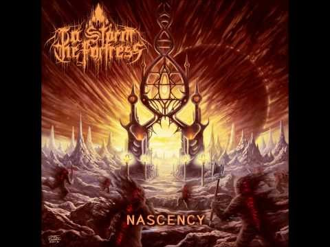 To Storm The Fortress - Nascency